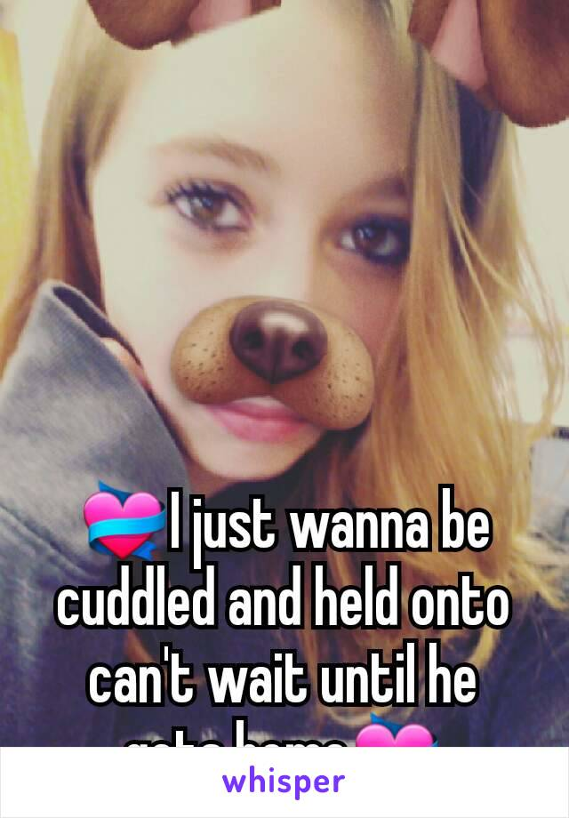💝I just wanna be cuddled and held onto can't wait until he gets home💝