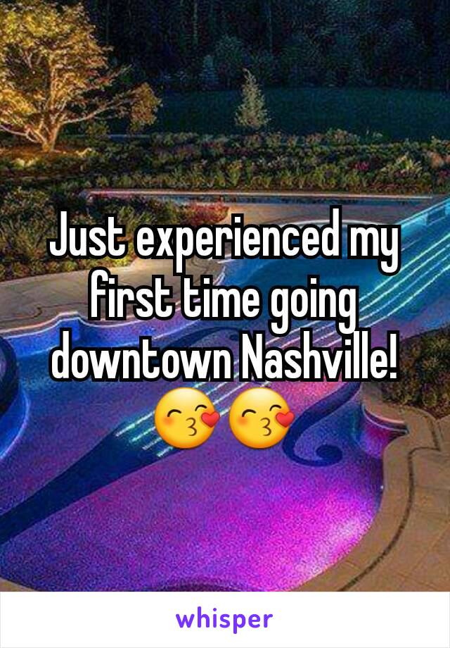 Just experienced my first time going  downtown Nashville! 😙😙