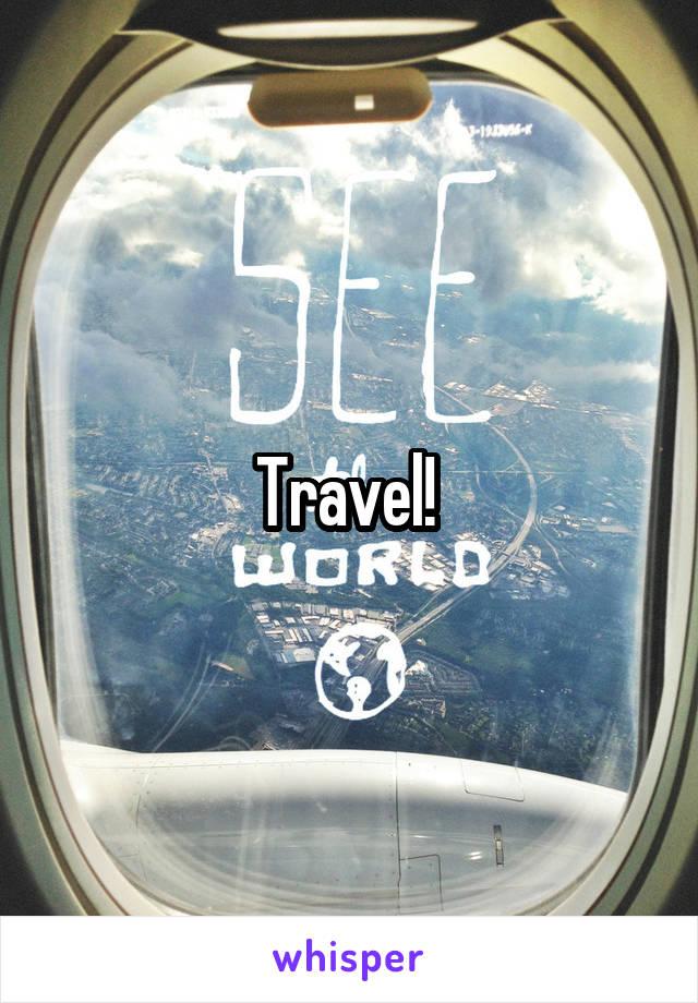 Travel!
