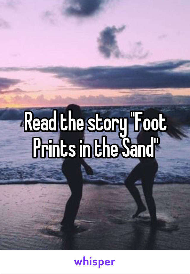 "Read the story ""Foot Prints in the Sand"""
