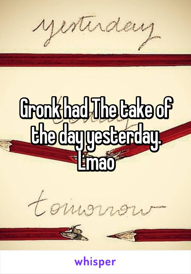 Gronk had The take of the day yesterday. Lmao
