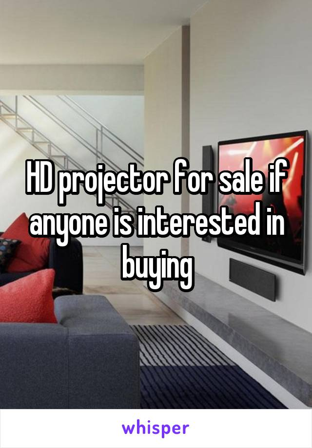 HD projector for sale if anyone is interested in buying