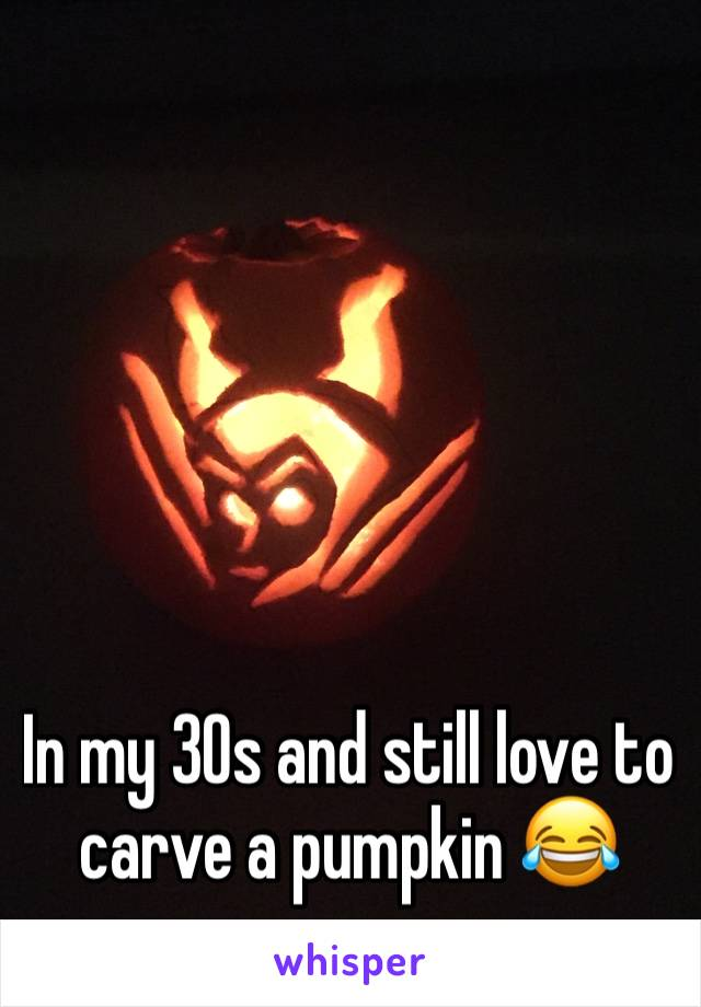 In my 30s and still love to carve a pumpkin 😂