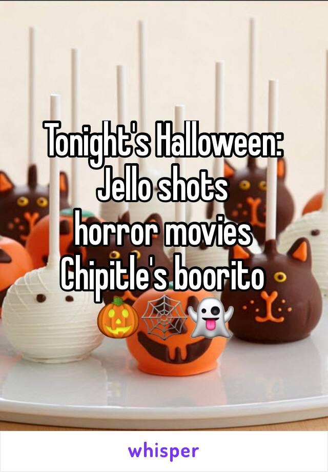 Tonight's Halloween: Jello shots  horror movies  Chipitle's boorito 🎃🕸👻