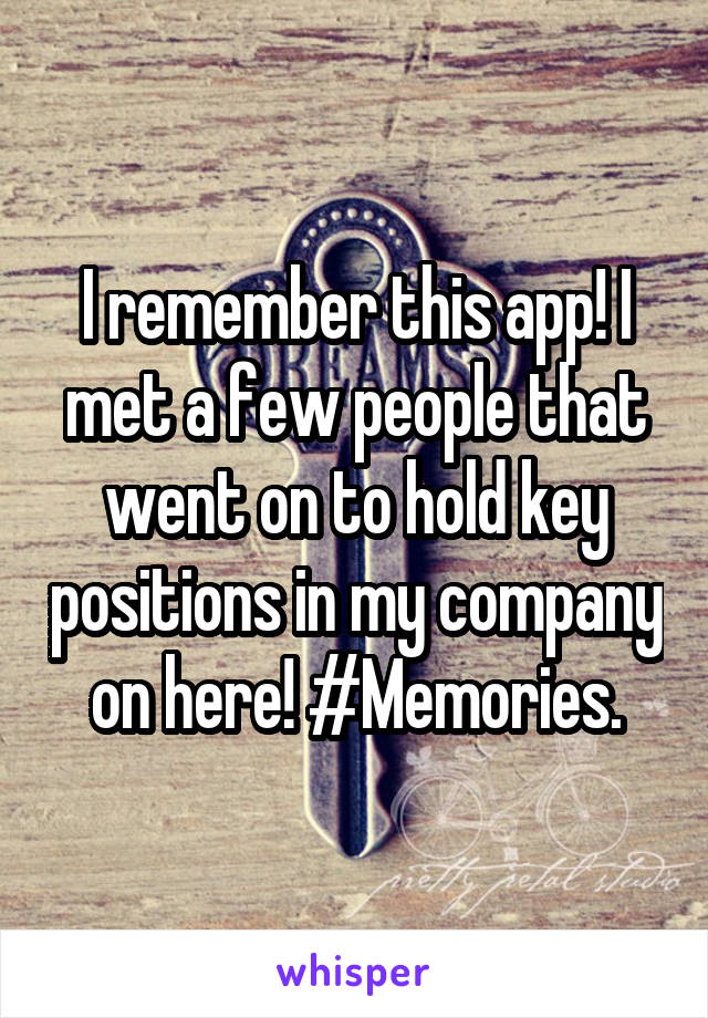 I remember this app! I met a few people that went on to hold key positions in my company on here! #Memories.