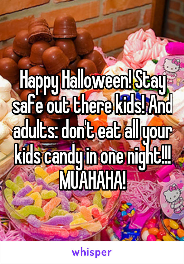 Happy Halloween! Stay safe out there kids! And adults: don't eat all your kids candy in one night!!! MUAHAHA!