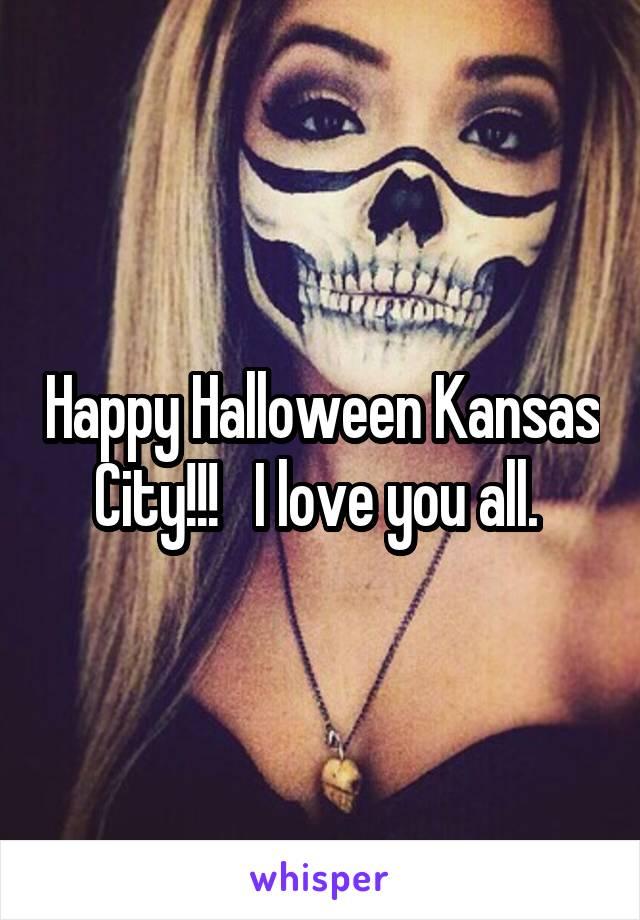 Happy Halloween Kansas City!!!   I love you all.