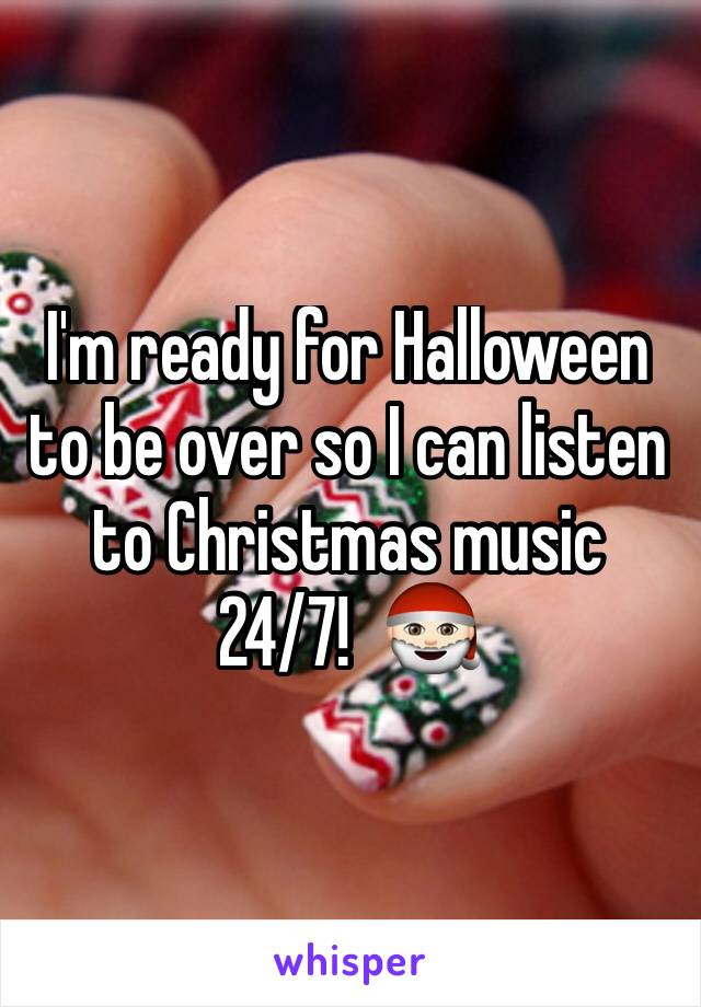 I'm ready for Halloween to be over so I can listen to Christmas music 24/7!  🎅🏻