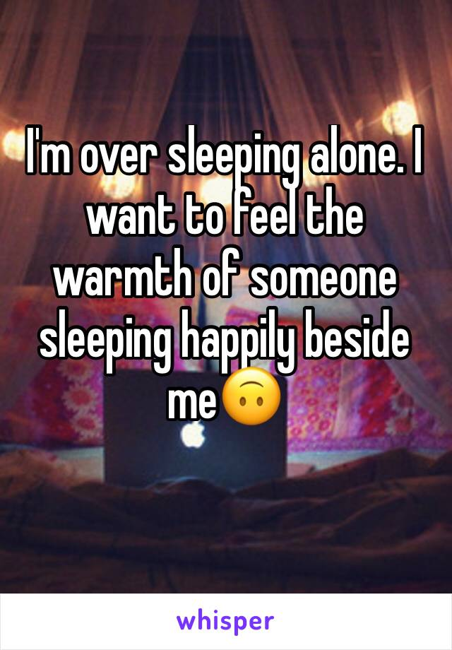 I'm over sleeping alone. I want to feel the warmth of someone sleeping happily beside me🙃