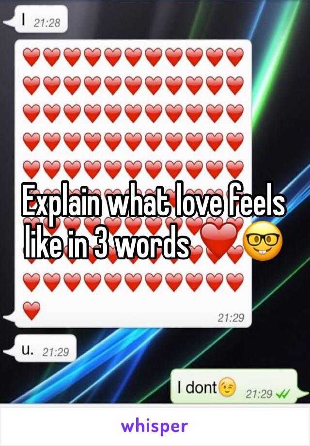Explain what love feels like in 3 words ❤️🤓