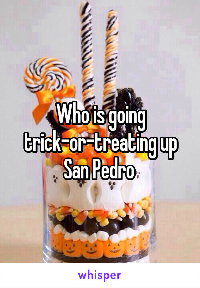 Who is going trick-or-treating up San Pedro