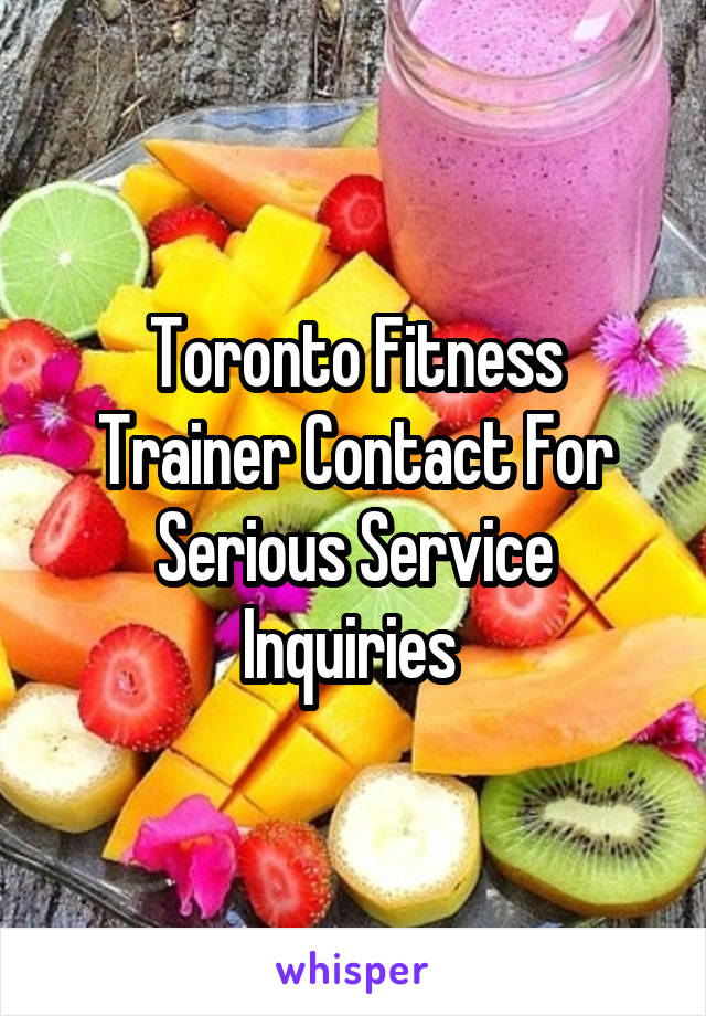 Toronto Fitness Trainer Contact For Serious Service Inquiries