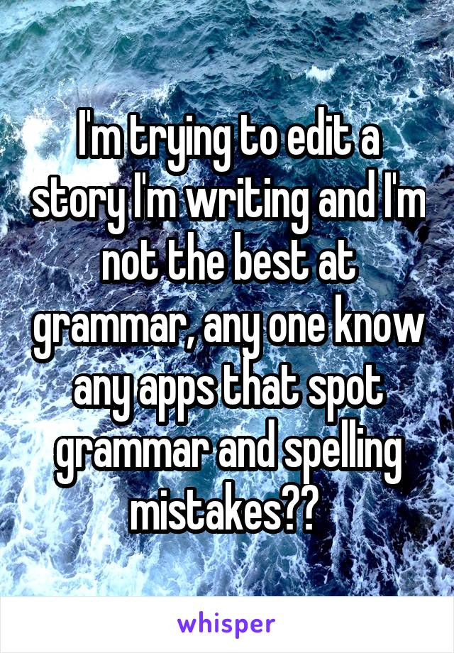 I'm trying to edit a story I'm writing and I'm not the best at grammar, any one know any apps that spot grammar and spelling mistakes??