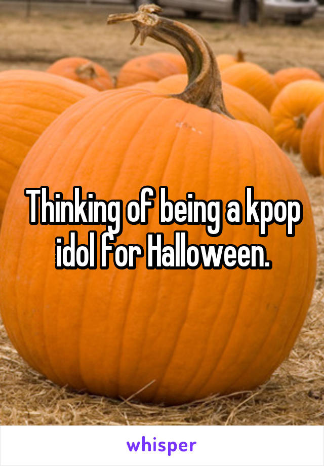 Thinking of being a kpop idol for Halloween.