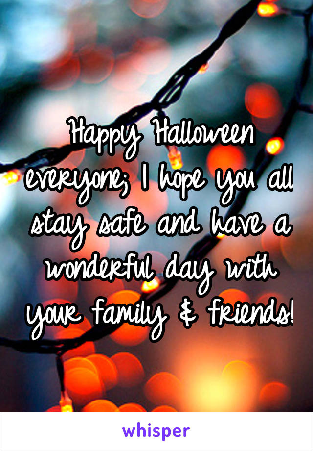 Happy Halloween everyone; I hope you all stay safe and have a wonderful day with your family & friends!