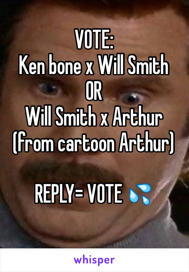 VOTE:  Ken bone x Will Smith OR  Will Smith x Arthur  (from cartoon Arthur)  REPLY= VOTE 💦