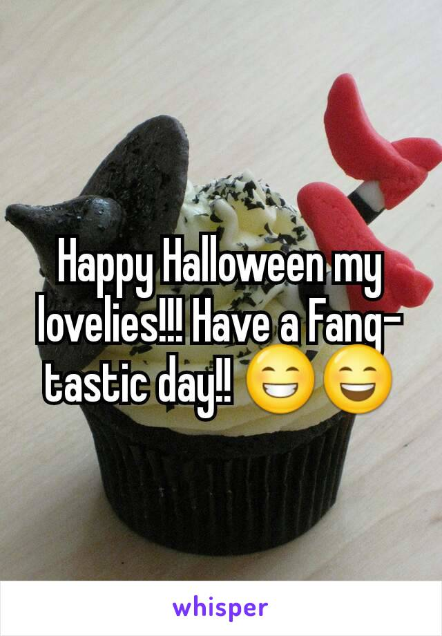 Happy Halloween my lovelies!!! Have a Fang-tastic day!! 😁😄