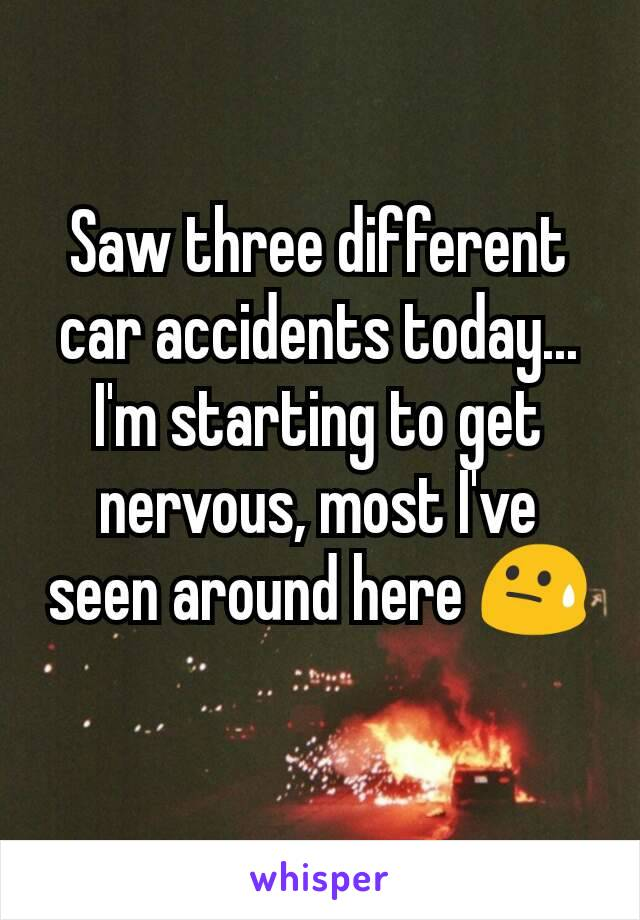 Saw three different car accidents today... I'm starting to get nervous, most I've seen around here 😓