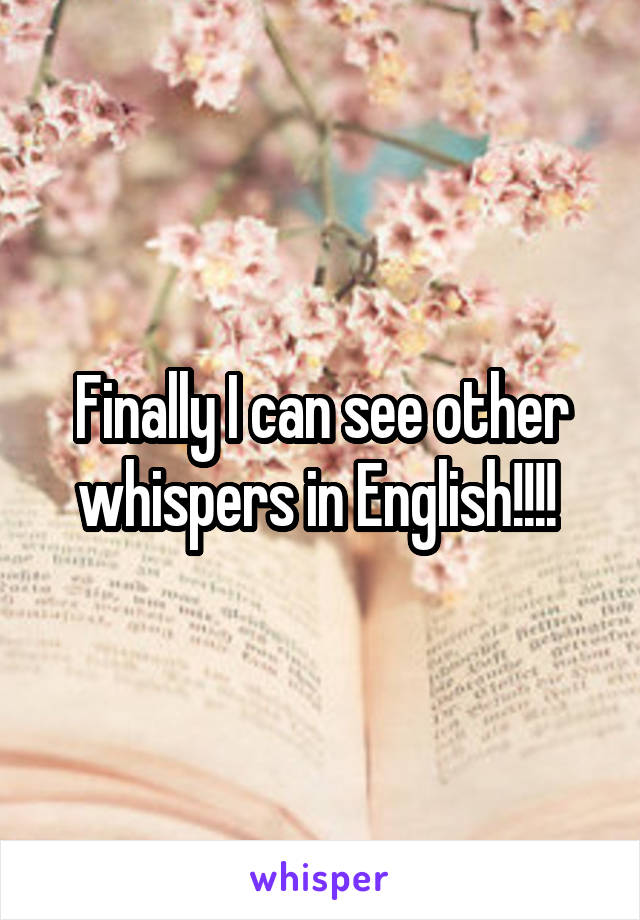 Finally I can see other whispers in English!!!!
