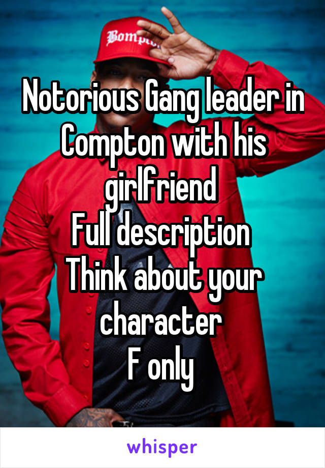 Notorious Gang leader in Compton with his girlfriend  Full description  Think about your character  F only