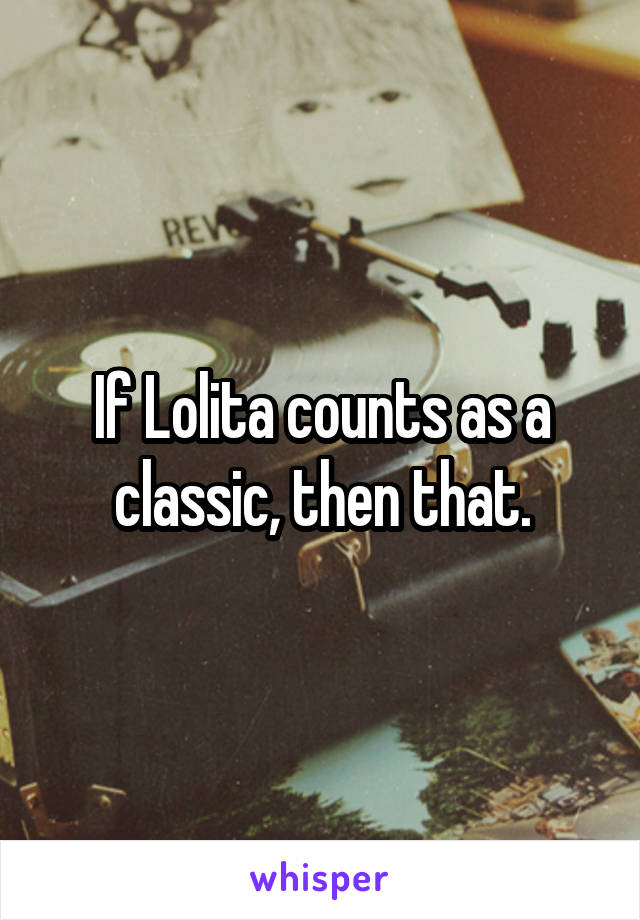 If Lolita counts as a classic, then that.