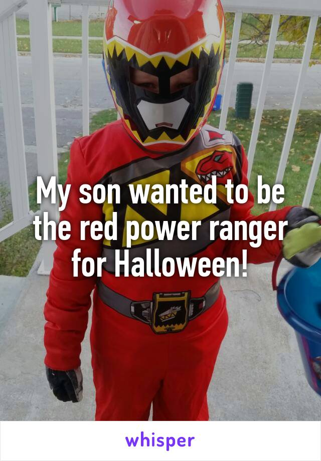 My son wanted to be the red power ranger for Halloween!