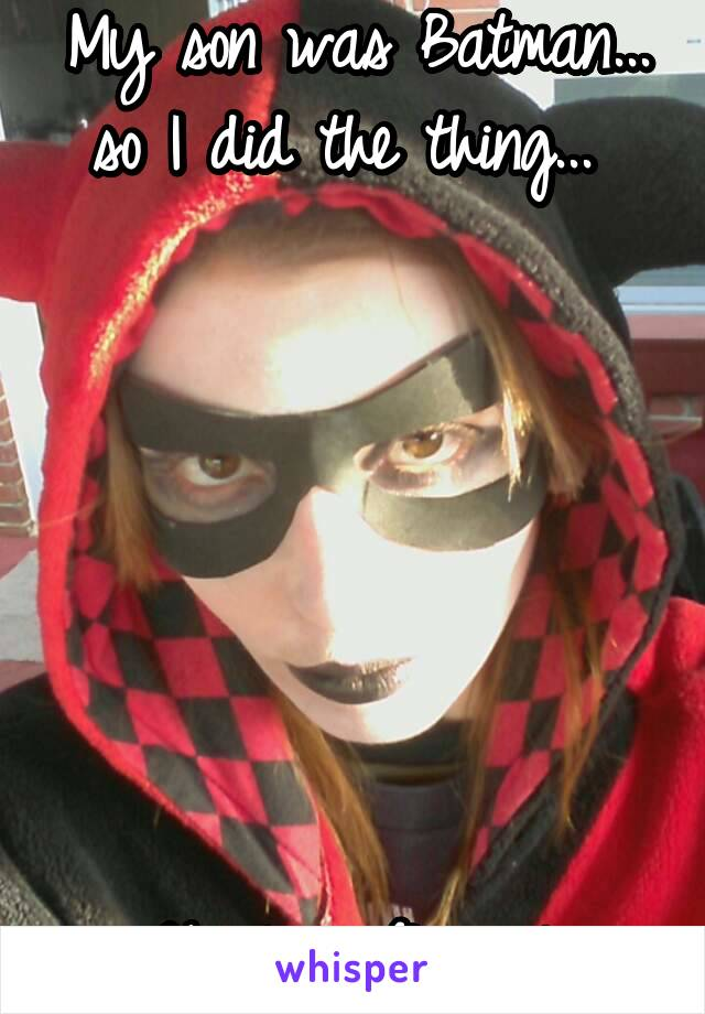 My son was Batman... so I did the thing...         Harleen Quinzel