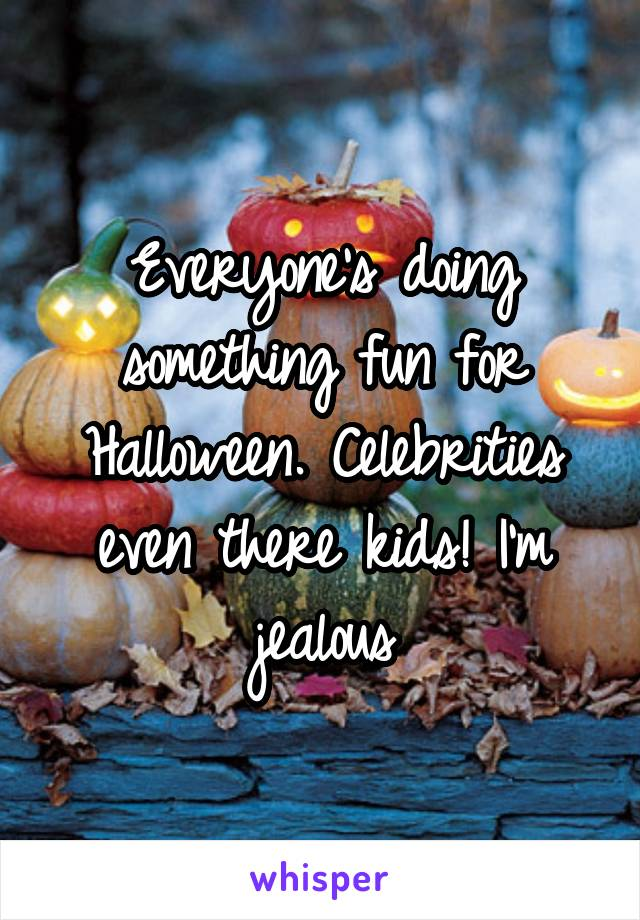 Everyone's doing something fun for Halloween. Celebrities even there kids! I'm jealous