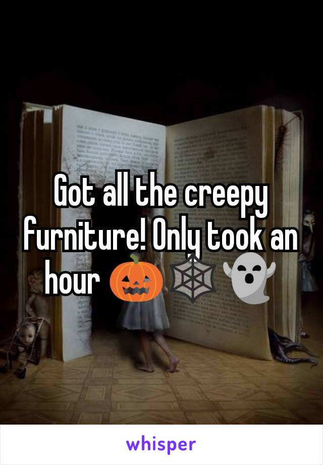 Got all the creepy furniture! Only took an hour 🎃🕸️👻