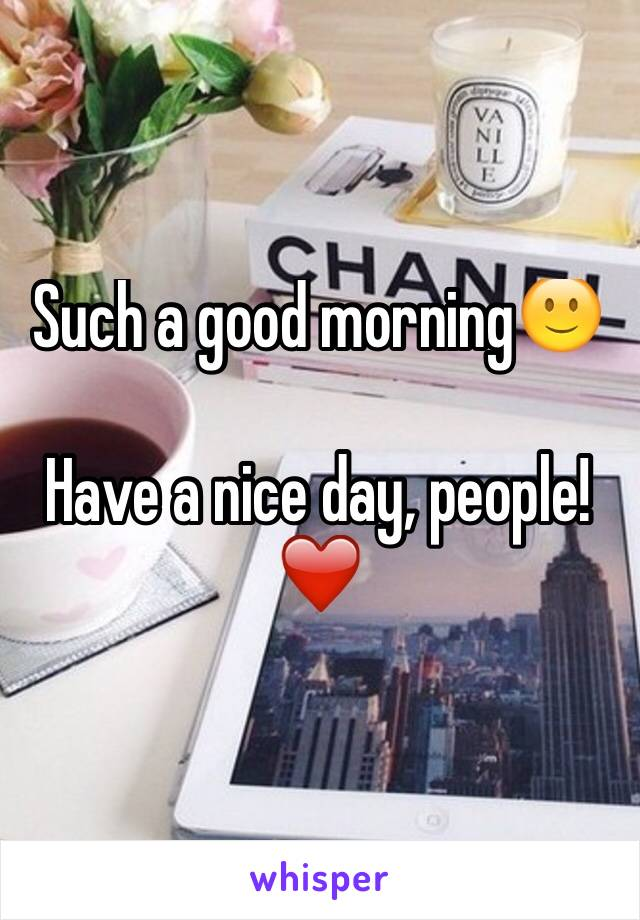 Such a good morning🙂  Have a nice day, people! ❤️