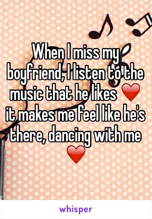 When I miss my boyfriend, I listen to the music that he likes ❤️ it makes me feel like he's there, dancing with me ❤️