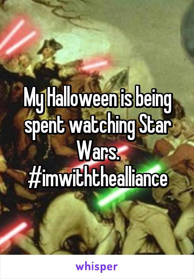 My Halloween is being spent watching Star Wars. #imwiththealliance