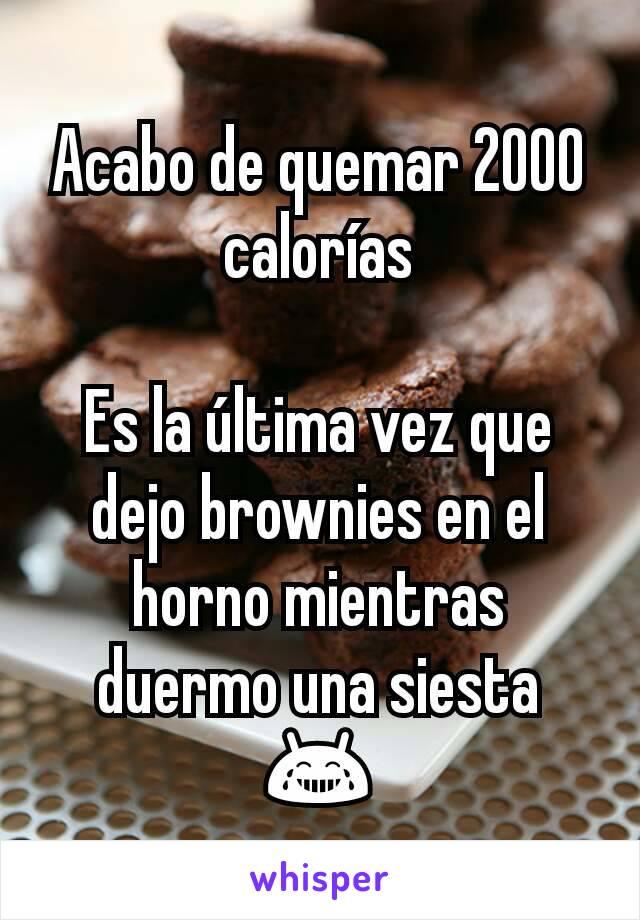 Acabo de quemar 2000 calorías  Es la última vez que dejo brownies en el horno mientras duermo una siesta 😂