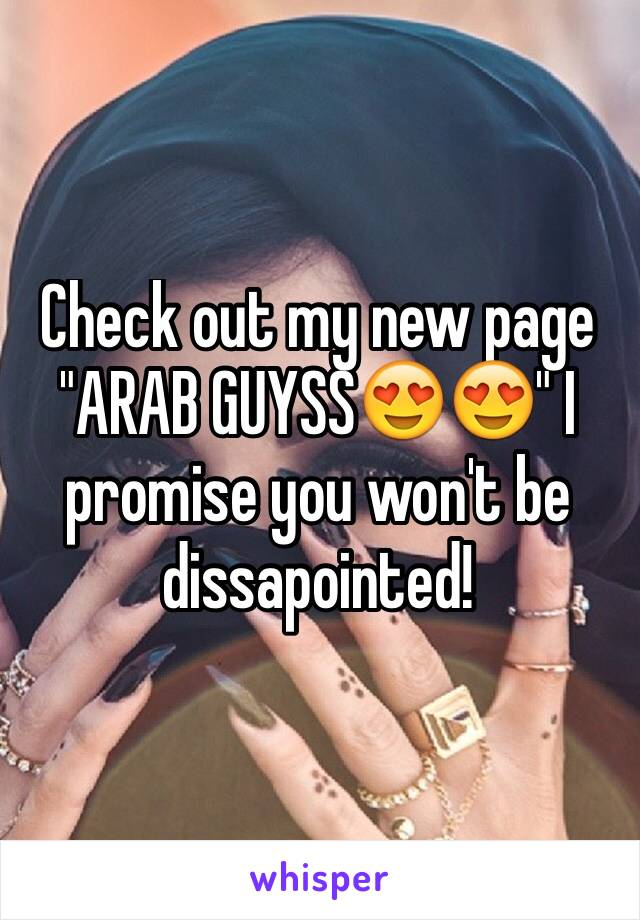 """Check out my new page """"ARAB GUYSS😍😍"""" I promise you won't be dissapointed!"""