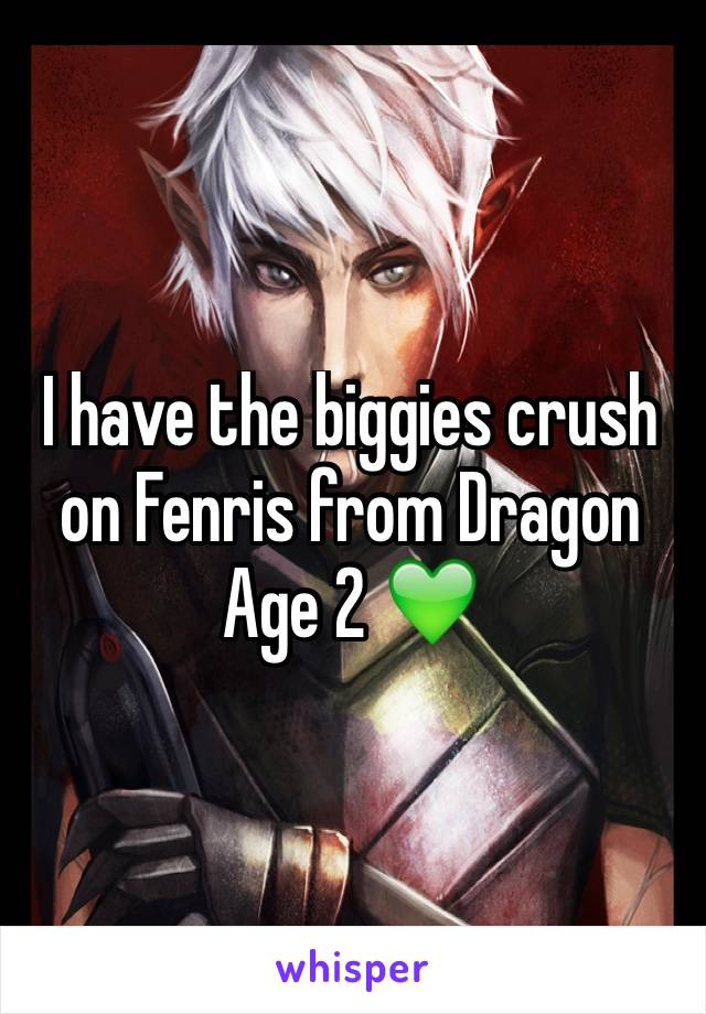 I have the biggies crush on Fenris from Dragon Age 2 💚