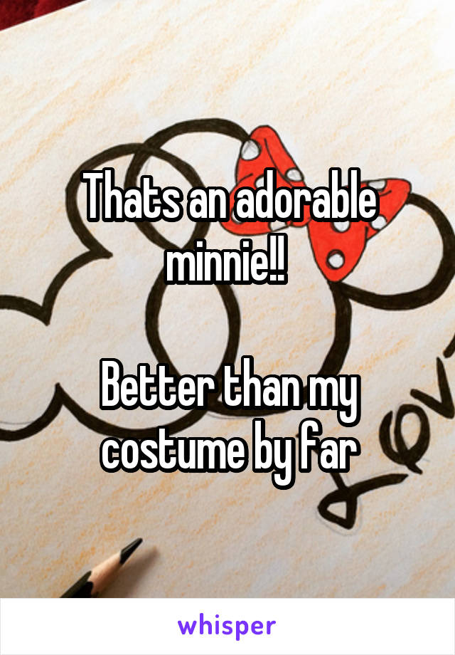 Thats an adorable minnie!!   Better than my costume by far