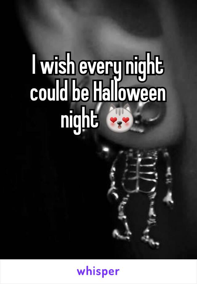 I wish every night could be Halloween night 😻