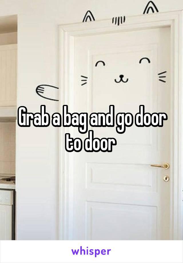 Grab a bag and go door to door
