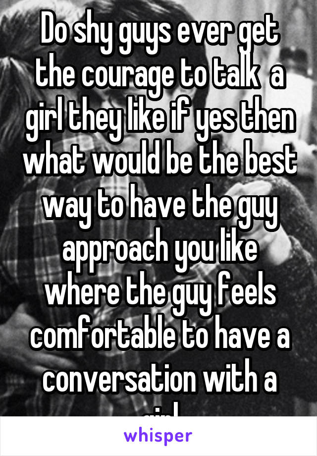 get a guy to talk to you