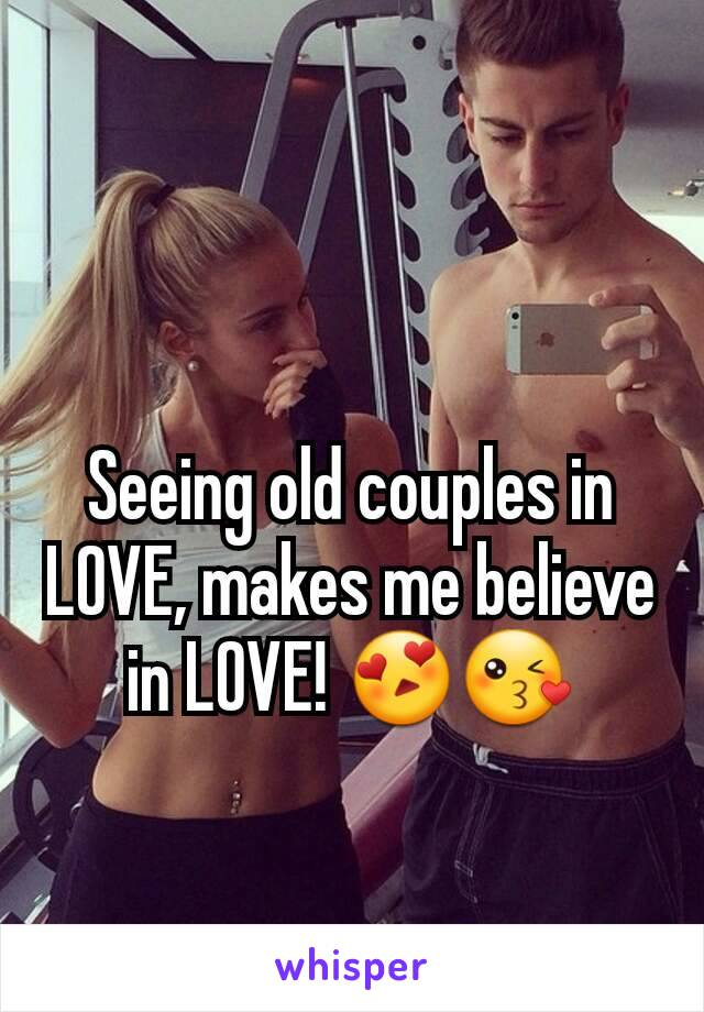 Seeing old couples in LOVE, makes me believe in LOVE! 😍😘