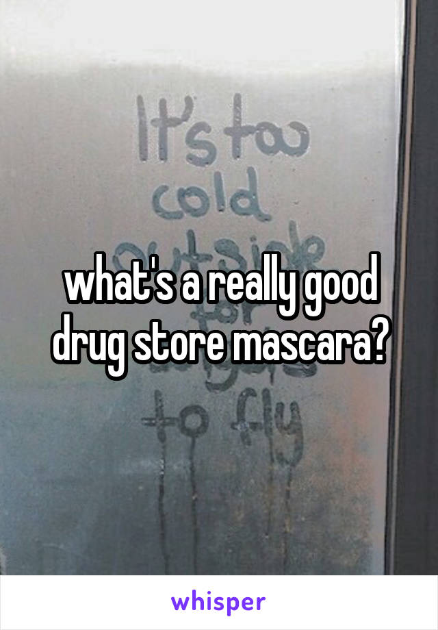 what's a really good drug store mascara?