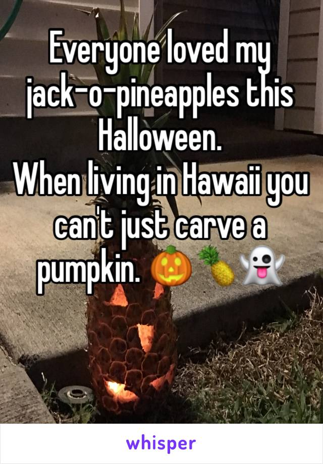 Everyone loved my  jack-o-pineapples this Halloween.  When living in Hawaii you can't just carve a pumpkin. 🎃🍍👻