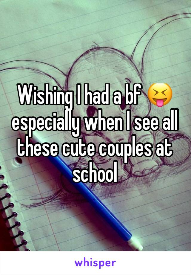 Wishing I had a bf 😝 especially when I see all these cute couples at school