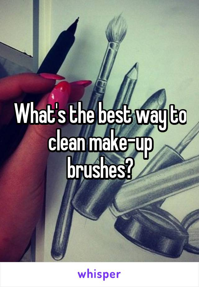 What's the best way to clean make-up brushes?