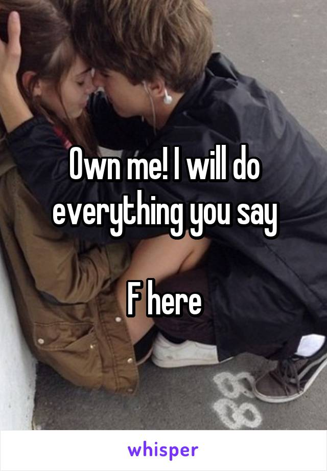 Own me! I will do everything you say  F here