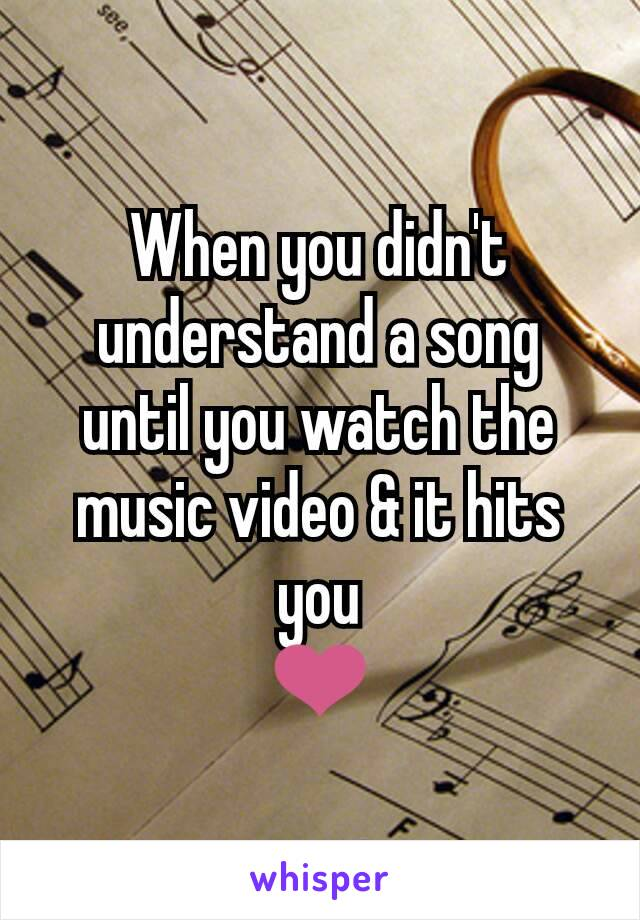 When you didn't understand a song until you watch the music video & it hits you ❤