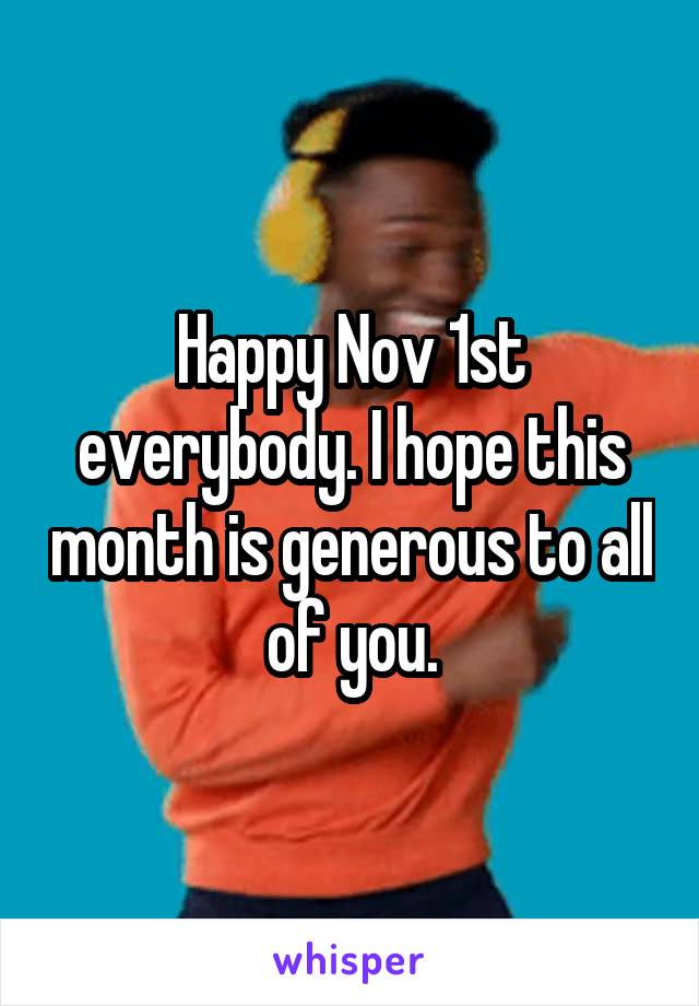 Happy Nov 1st everybody. I hope this month is generous to all of you.