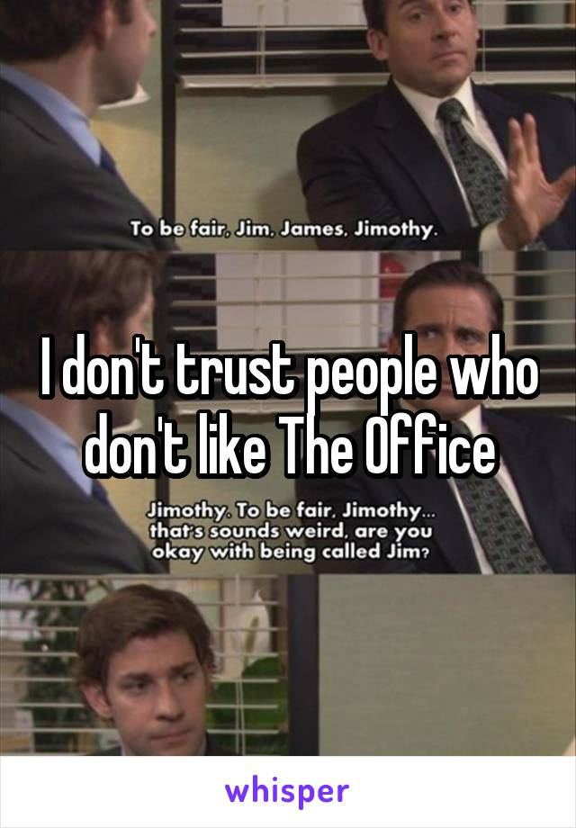 I don't trust people who don't like The Office