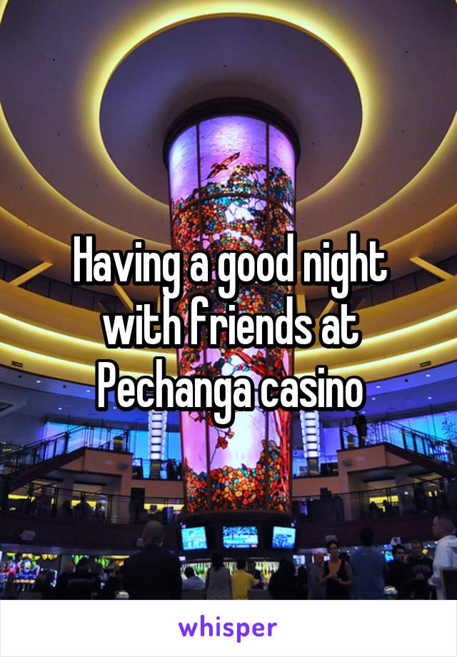 Having a good night with friends at Pechanga casino