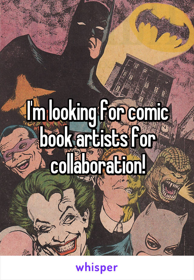I'm looking for comic book artists for collaboration!